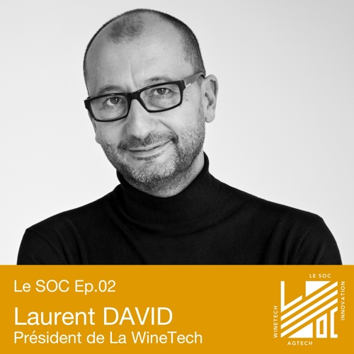 Ep.02 - Laurent DAVID - Quelle place pour la WineTech dans la filière vins & spiritueux ?